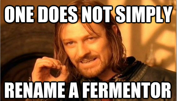 one-does-not-simply-rename-a-fermentor